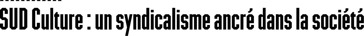 SUD Culture - un syndicalisme ancré dans la société